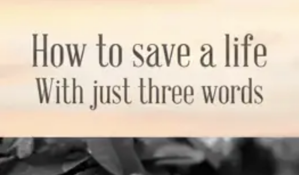 How to save a life with just three words